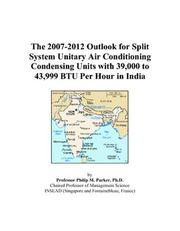 The 2007-2012 Outlook for Split System Unitary Air Conditioning Condensing Units with 39,000 to 43,999 BTU Per Hour in India
