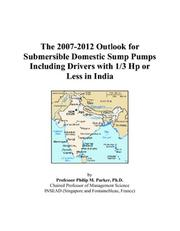 Cover of: The 2007-2012 Outlook for Submersible Domestic Sump Pumps Including Drivers with 1/3 Hp or Less in India | Philip M. Parker