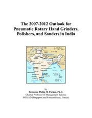 Cover of: The 2007-2012 Outlook for Pneumatic Rotary Hand Grinders, Polishers, and Sanders in India | Philip M. Parker