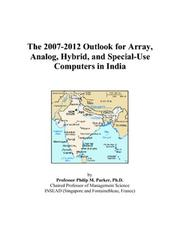 Cover of: The 2007-2012 Outlook for Array, Analog, Hybrid, and Special-Use Computers in India | Philip M. Parker