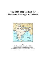 Cover of: The 2007-2012 Outlook for Electronic Hearing Aids in India | Philip M. Parker
