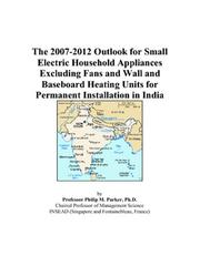 Cover of: The 2007-2012 Outlook for Small Electric Household Appliances Excluding Fans and Wall and Baseboard Heating Units for Permanent Installation in India | Philip M. Parker