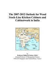 Cover of: The 2007-2012 Outlook for Wood Stock-Line Kitchen Cabinets and Cabinetwork in India | Philip M. Parker