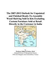 Cover of: The 2007-2012 Outlook for Unpainted and Finished Ready-To-Assemble Wood Shelving Sold in Kits Excluding Custom Furniture Sold at Retail Directly to the Customer in India | Philip M. Parker