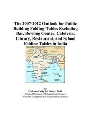 Cover of: The 2007-2012 Outlook for Public Building Folding Tables Excluding Bar, Bowling Center, Cafeteria, Library, Restaurant, and School Folding Tables in India | Philip M. Parker