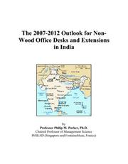 Cover of: The 2007-2012 Outlook for Non-Wood Office Desks and Extensions in India | Philip M. Parker