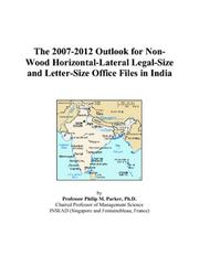 Cover of: The 2007-2012 Outlook for Non-Wood Horizontal-Lateral Legal-Size and Letter-Size Office Files in India | Philip M. Parker