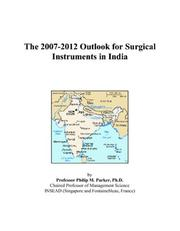Cover of: The 2007-2012 Outlook for Surgical Instruments in India | Philip M. Parker