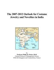 Cover of: The 2007-2012 Outlook for Costume Jewelry and Novelties in India | Philip M. Parker