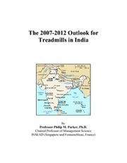 Cover of: The 2007-2012 Outlook for Treadmills in India | Philip M. Parker