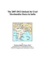 Cover of: The 2007-2012 Outlook for Used Merchandise Stores in India | Philip M. Parker