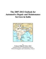Cover of: The 2007-2012 Outlook for Automotive Repair and Maintenance Services in India | Philip M. Parker