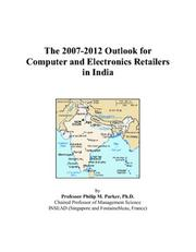 Cover of: The 2007-2012 Outlook for Computer and Electronics Retailers in India | Philip M. Parker
