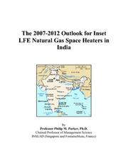 Cover of: The 2007-2012 Outlook for Inset LFE Natural Gas Space Heaters in India | Philip M. Parker