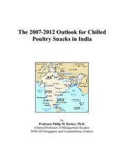 Cover of: The 2007-2012 Outlook for Chilled Poultry Snacks in India | Philip M. Parker