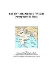 Cover of: The 2007-2012 Outlook for Daily Newspapers in India | Philip M. Parker