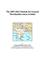 Cover of: The 2007-2012 Outlook for General Merchandise stores in India | Philip M. Parker