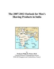 Cover of: The 2007-2012 Outlook for Mens Shaving Products in India | Philip M. Parker