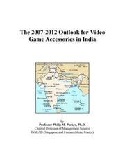 Cover of: The 2007-2012 Outlook for Video Game Accessories in India | Philip M. Parker