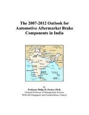 Cover of: The 2007-2012 Outlook for Automotive Aftermarket Brake Components in India | Philip M. Parker