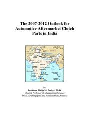 Cover of: The 2007-2012 Outlook for Automotive Aftermarket Clutch Parts in India | Philip M. Parker