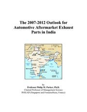 Cover of: The 2007-2012 Outlook for Automotive Aftermarket Exhaust Parts in India | Philip M. Parker