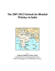 Cover of: The 2007-2012 Outlook for Blended Whiskey in India | Philip M. Parker