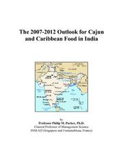Cover of: The 2007-2012 Outlook for Cajun and Caribbean Food in India | Philip M. Parker