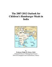 Cover of: The 2007-2012 Outlook for Childrens Hamburger Meals in India | Philip M. Parker