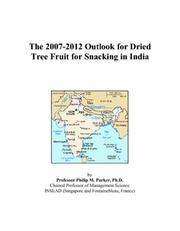 Cover of: The 2007-2012 Outlook for Dried Tree Fruit for Snacking in India | Philip M. Parker