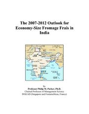 Cover of: The 2007-2012 Outlook for Economy-Size Fromage Frais in India | Philip M. Parker