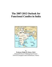 Cover of: The 2007-2012 Outlook for Functional Candles in India | Philip M. Parker