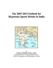 Cover of: The 2007-2012 Outlook for Hypotonic Sports Drinks in India | Philip M. Parker