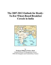 Cover of: The 2007-2012 Outlook for Ready-To-Eat Wheat-Based Breakfast Cereals in India | Philip M. Parker