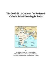 Cover of: The 2007-2012 Outlook for Reduced-Calorie Salad Dressing in India | Philip M. Parker