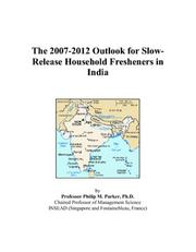 Cover of: The 2007-2012 Outlook for Slow-Release Household Fresheners in India | Philip M. Parker