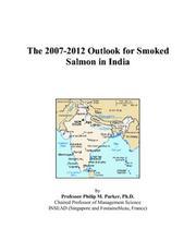 Cover of: The 2007-2012 Outlook for Smoked Salmon in India | Philip M. Parker