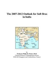 Cover of: The 2007-2012 Outlook for Soft Bras in India | Philip M. Parker