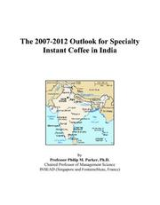 Cover of: The 2007-2012 Outlook for Specialty Instant Coffee in India | Philip M. Parker