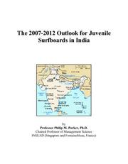Cover of: The 2007-2012 Outlook for Juvenile Surfboards in India | Philip M. Parker