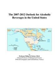 The 2007-2012 Outlook for Alcoholic Beverages in the United States