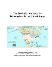 Cover of: The 2007-2012 Outlook for Dishwashers in the United States | Philip M. Parker