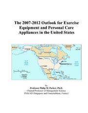Cover of: The 2007-2012 Outlook for Exercise Equipment and Personal Care Appliances in the United States | Philip M. Parker