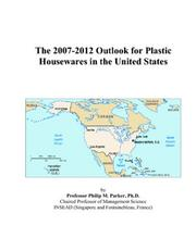 The 2007-2012 Outlook for Plastic Housewares in the United States