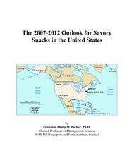 Cover of: The 2007-2012 Outlook for Savory Snacks in the United States | Philip M. Parker