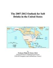 Cover of: The 2007-2012 Outlook for Soft Drinks in the United States | Philip M. Parker