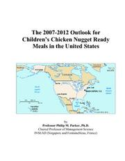 Cover of: The 2007-2012 Outlook for Childrens Chicken Nugget Ready Meals in the United States | Philip M. Parker