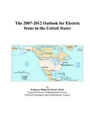 Cover of: The 2007-2012 Outlook for Electric Irons in the United States | Philip M. Parker