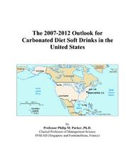 Cover of: The 2007-2012 Outlook for Carbonated Diet Soft Drinks in the United States | Philip M. Parker
