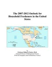 Cover of: The 2007-2012 Outlook for Household Fresheners in the United States | Philip M. Parker